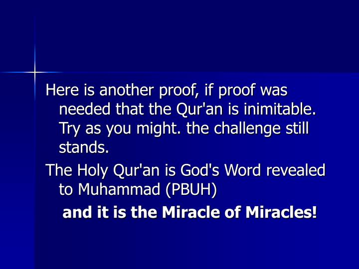 Here is another proof, if proof was needed that the Qur'an is inimitable. Try as you might. the challenge still stands.