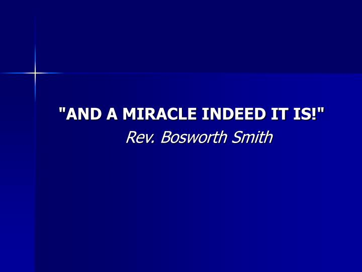 """""""AND A MIRACLE INDEED IT IS!"""""""