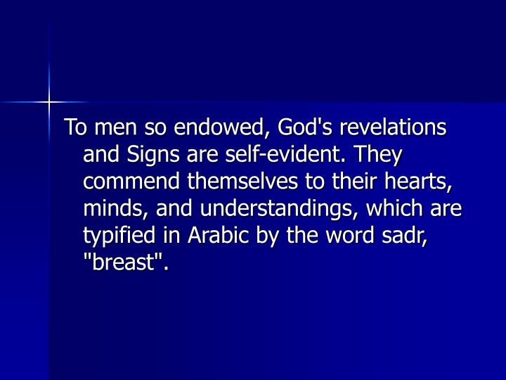 """To men so endowed, God's revelations and Signs are self-evident. They commend themselves to their hearts, minds, and understandings, which are typified in Arabic by the word sadr, """"breast""""."""