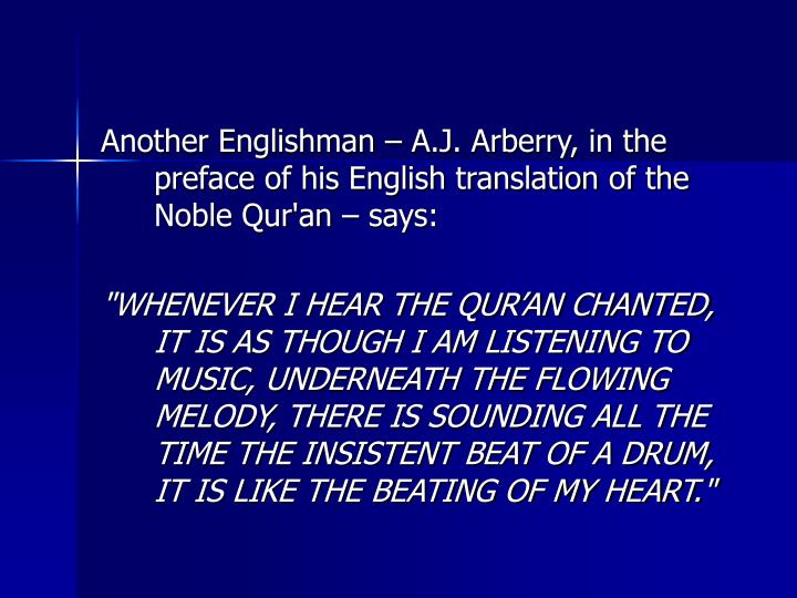 Another Englishman – A.J. Arberry, in the preface of his English translation of the Noble Qur'an – says: