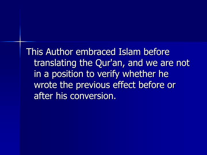 This Author embraced Islam before translating the Qur'an, and we are not in a position to verify whether he wrote the previous effect before or after his conversion.