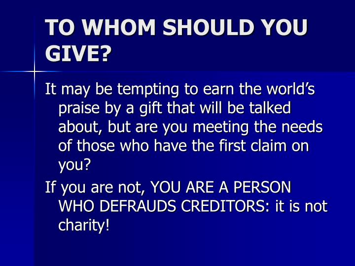 TO WHOM SHOULD YOU GIVE?