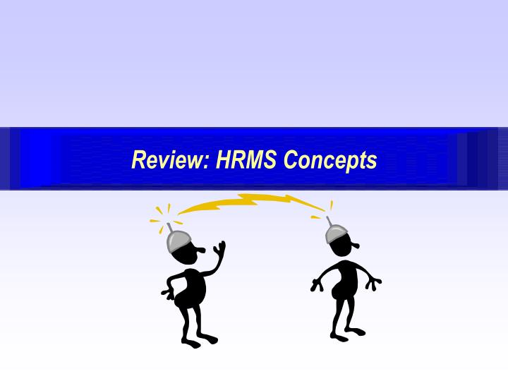 Review: HRMS Concepts
