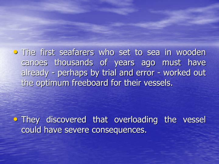 The first seafarers who set to sea in wooden canoes thousands of years ago must have already - perhaps by trial and error - worked out the optimum freeboard for their vessels.