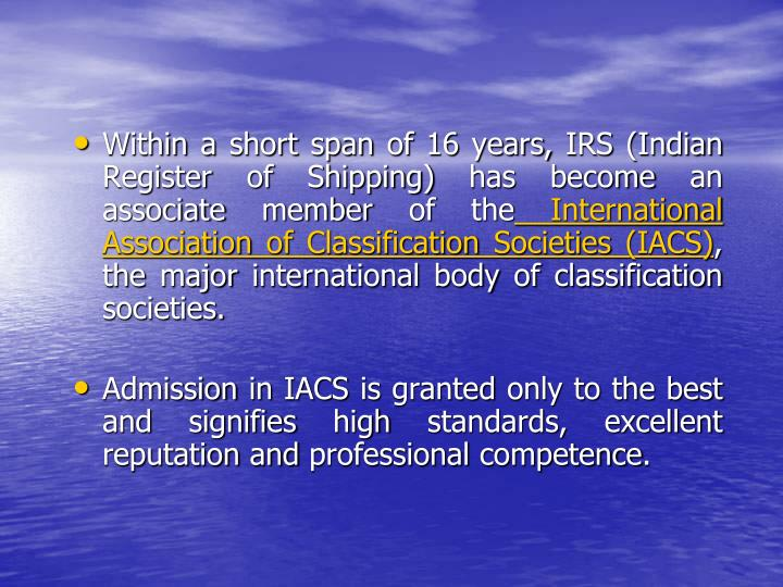 Within a short span of 16 years, IRS (Indian Register of Shipping) has become an associate member of the