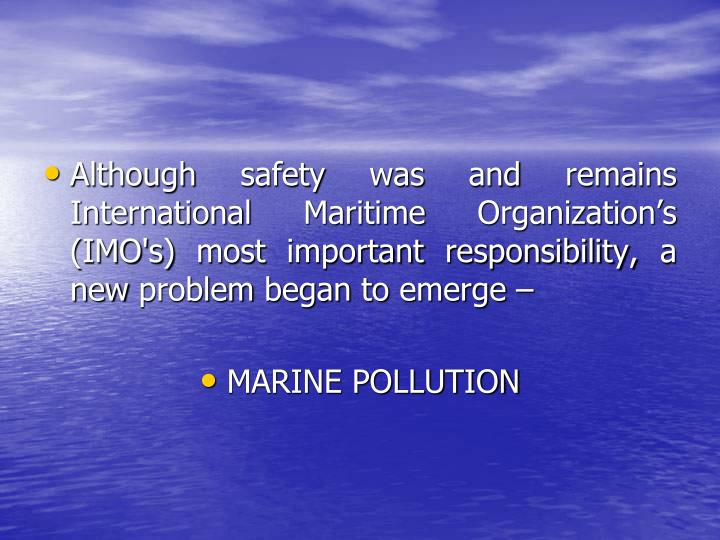 Although safety was and remains International Maritime Organization's (IMO's) most important responsibility, a new problem began to emerge –