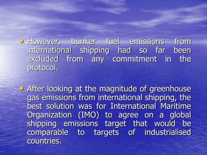 However, bunker fuel emissions from international shipping had so far been excluded from any commitment in the protocol.