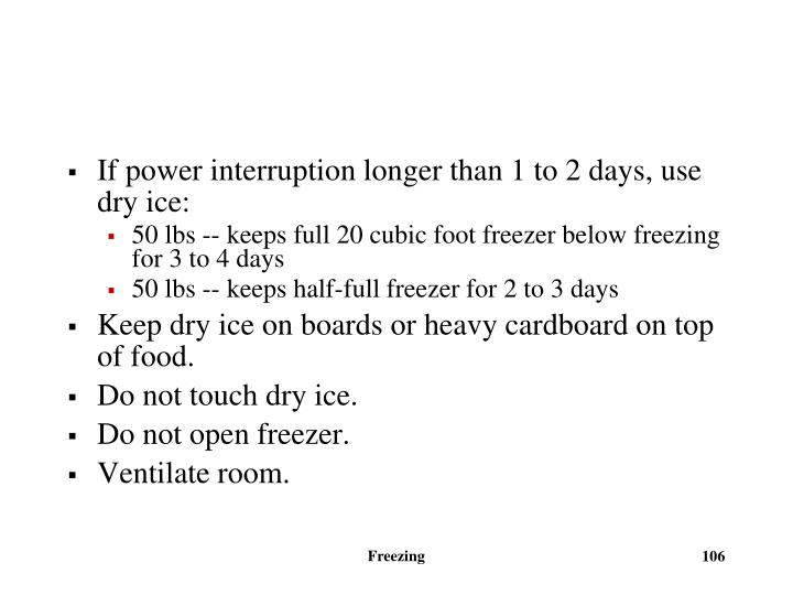 If power interruption longer than 1 to 2 days, use dry ice: