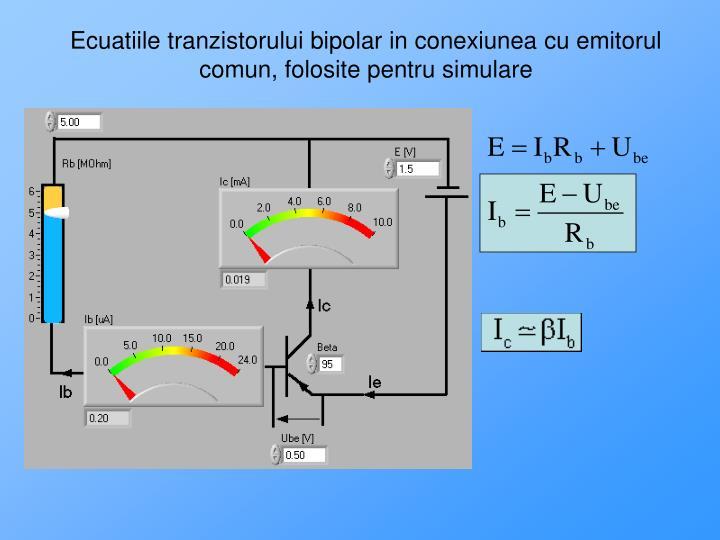 Ecuatiile tranzistorului bipolar in conexiunea cu emitorul comun, folosite pentru simulare