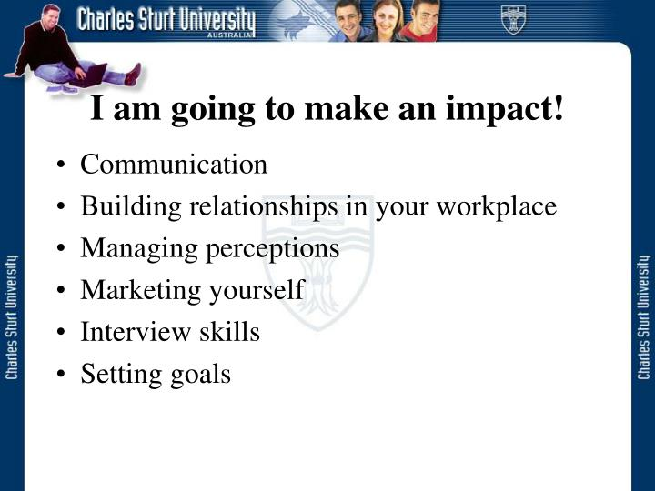 I am going to make an impact