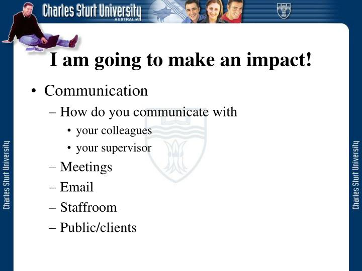 I am going to make an impact1