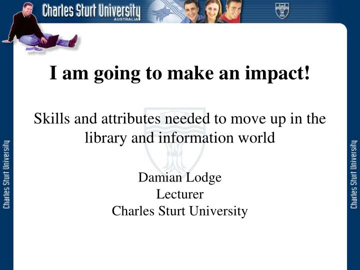 I am going to make an impact!