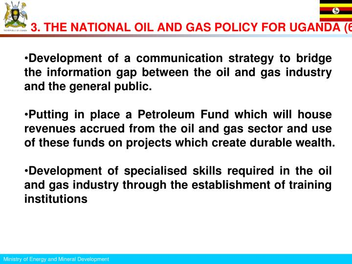 3. THE NATIONAL OIL AND GAS POLICY FOR UGANDA (6
