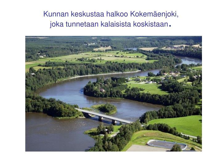 Kunnan keskustaa halkoo Kokemäenjoki,