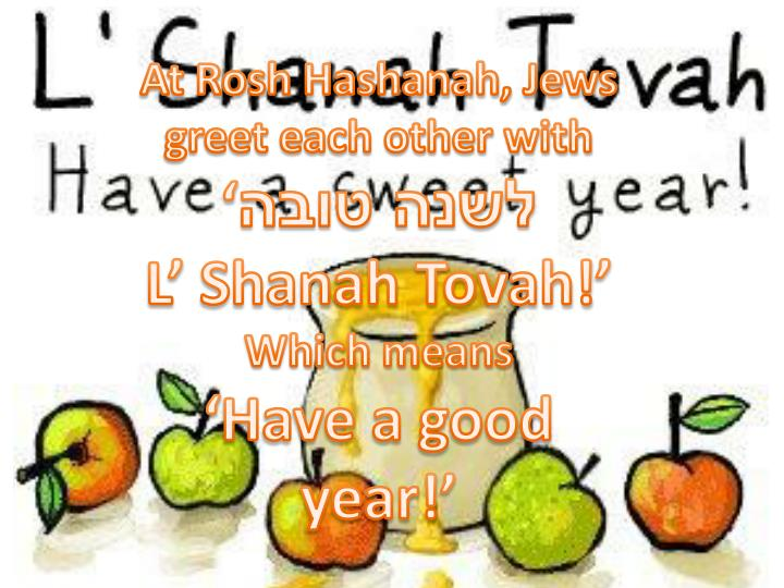 At Rosh Hashanah, Jews greet each other with