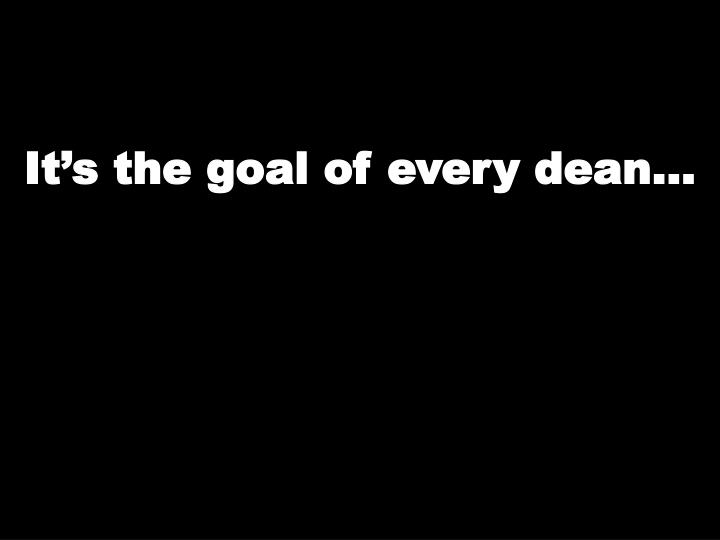 it s the goal of every dean n.