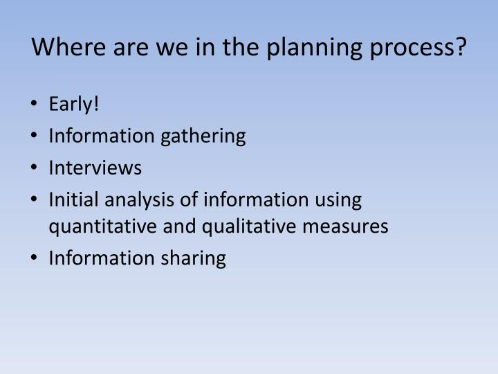 Where are we in the planning process?