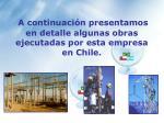 a continuaci n presentamos en detalle algunas obras ejecutadas por esta empresa en chile
