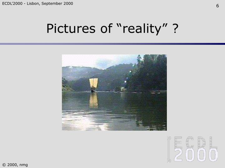 """Pictures of """"reality"""" ?"""
