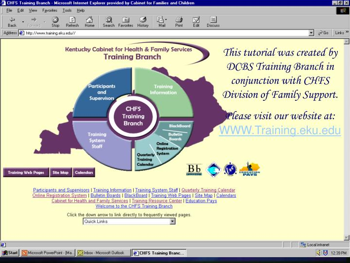 This tutorial was created by DCBS Training Branch in conjunction with CHFS Division of Family Support.