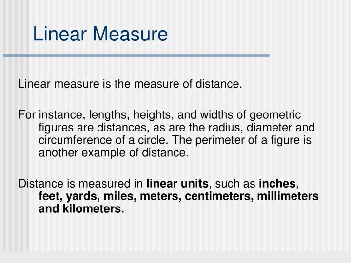 Linear measure is the measure of distance.