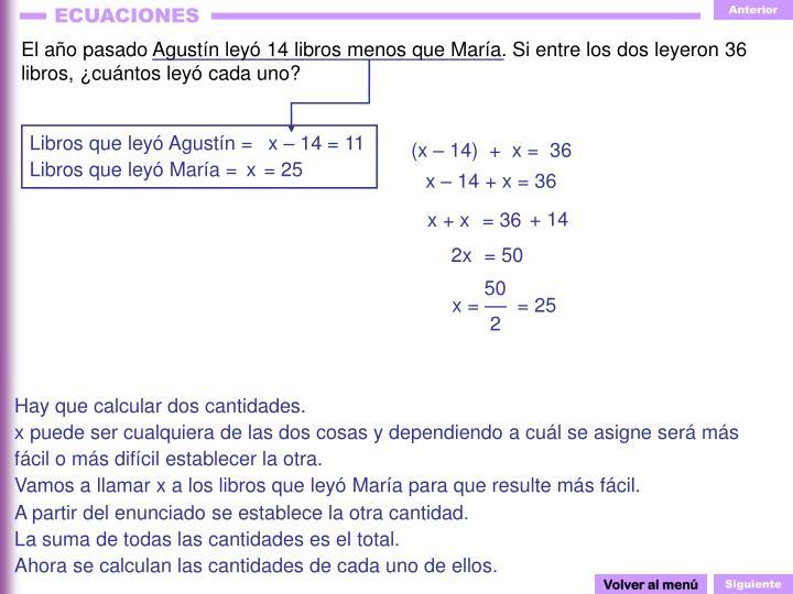 El año pasado Agustín leyó 14 libros menos que María. Si entre los dos leyeron 36