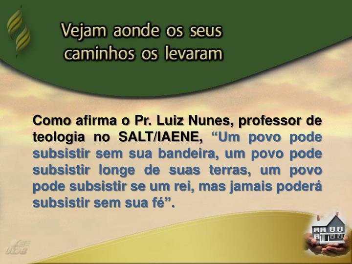 Como afirma o Pr. Luiz Nunes, professor de teologia no SALT/IAENE,