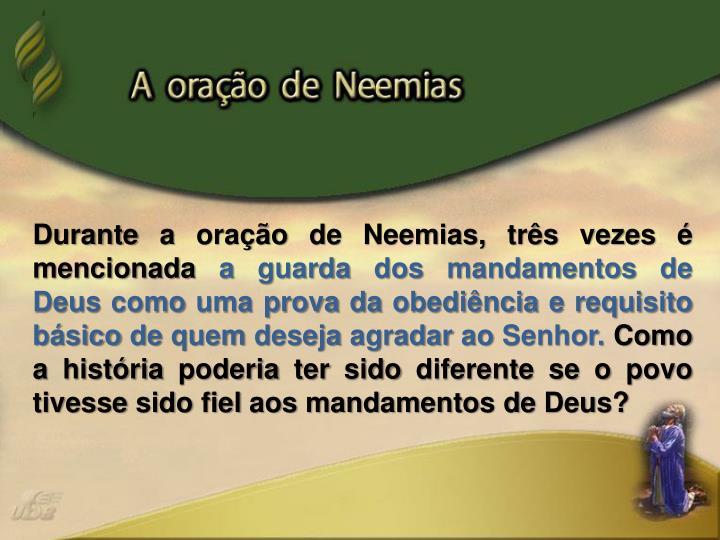 Durante a oração de Neemias, três vezes é mencionada