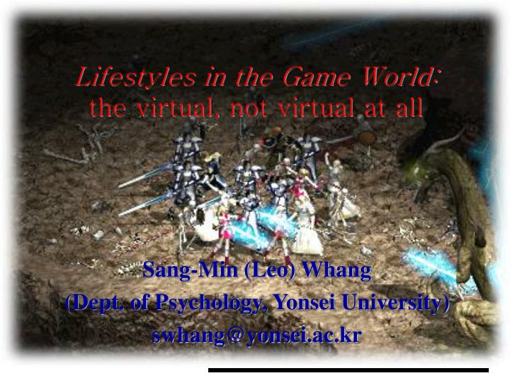 lifestyles in the game world the virtual not virtual at all n.