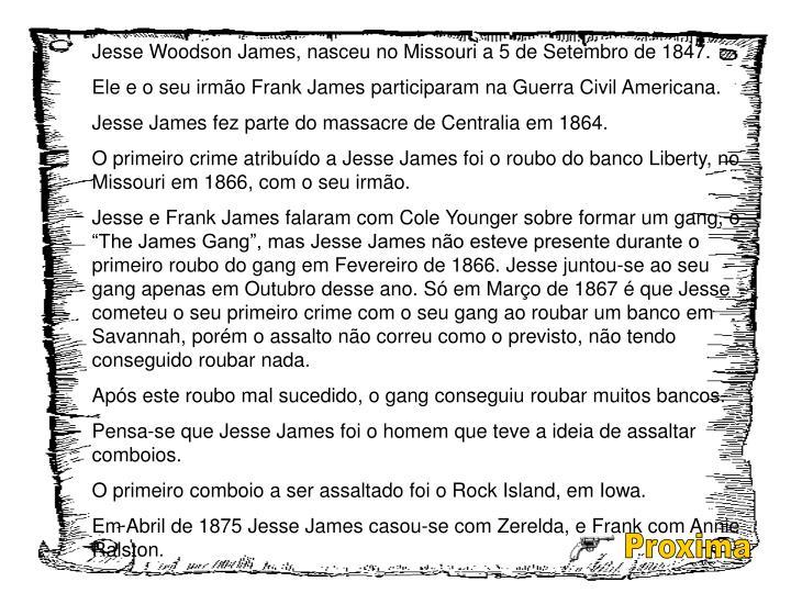 Jesse Woodson James, nasceu no Missouri a 5 de Setembro de 1847.