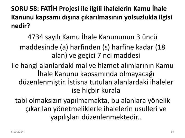 SORU 58: FATİH Projesi ile ilgili ihalelerin Kamu İhale Kanunu kapsamı dışına çıkarılmasının yolsuzlukla ilgisi nedir?