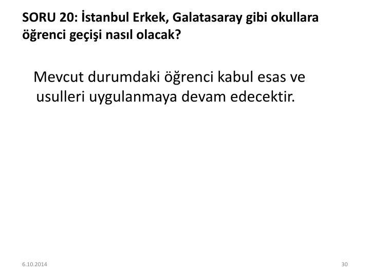 SORU 20: İstanbul Erkek, Galatasaray gibi okullara öğrenci geçişi nasıl olacak?
