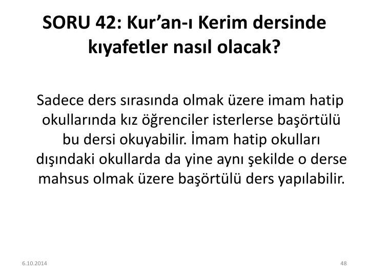 SORU 42: Kur'an-ı Kerim dersinde kıyafetler nasıl olacak?