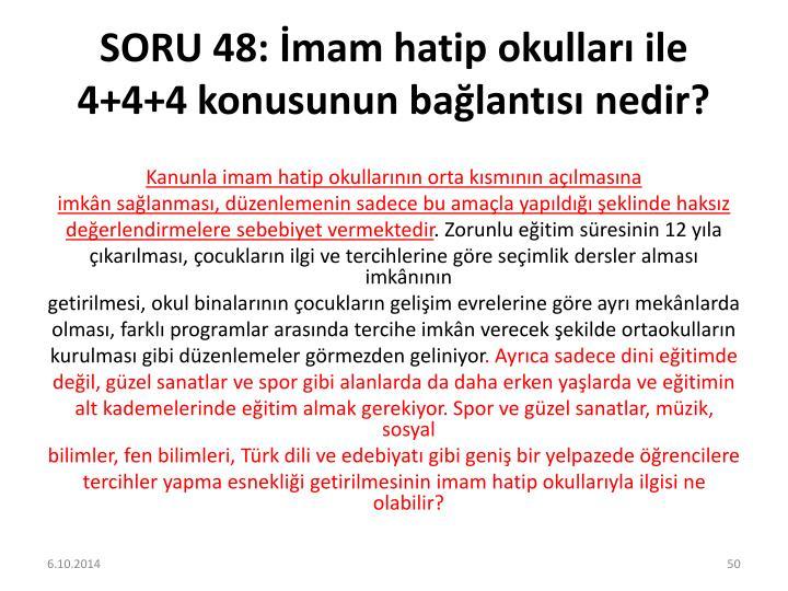 SORU 48: İmam hatip okulları ile 4+4+4 konusunun bağlantısı nedir?