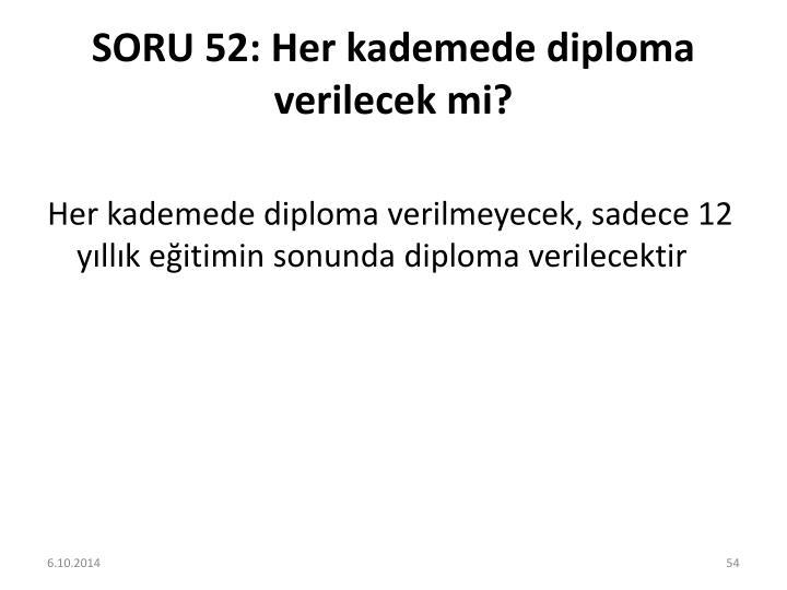 SORU 52: Her kademede diploma verilecek mi?