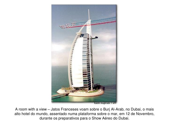 A room with a view – Jatos Franceses voam sobre o Burj Al-Arab, no Dubai, o mais alto hotel do mun...