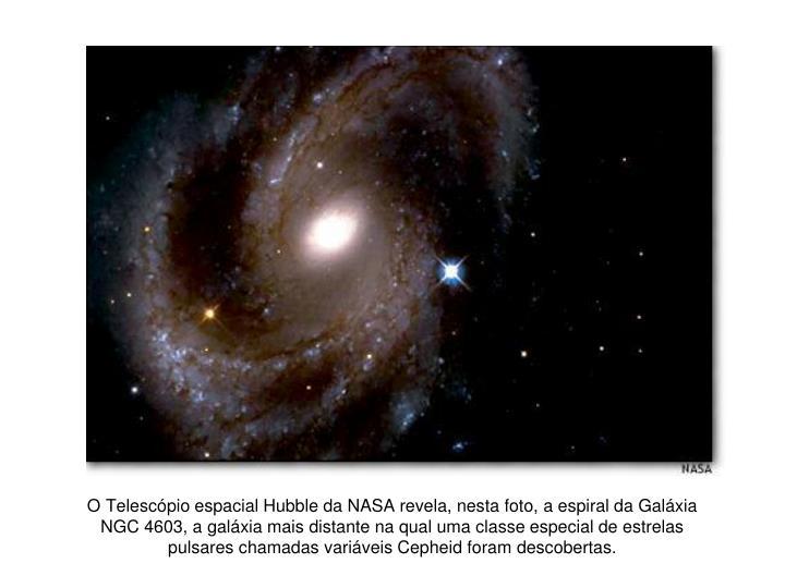 O Telescópio espacial Hubble da NASA revela, nesta foto, a espiral da Galáxia NGC 4603, a galáxia mais distante na qual uma classe especial de estrelas pulsares chamadas variáveis Cepheid foram descobertas.