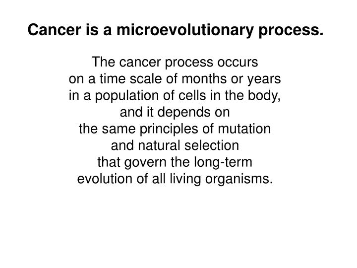 Cancer is a microevolutionary process.
