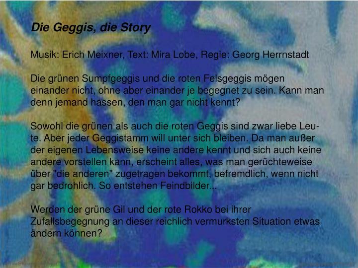 Die Geggis, die Story