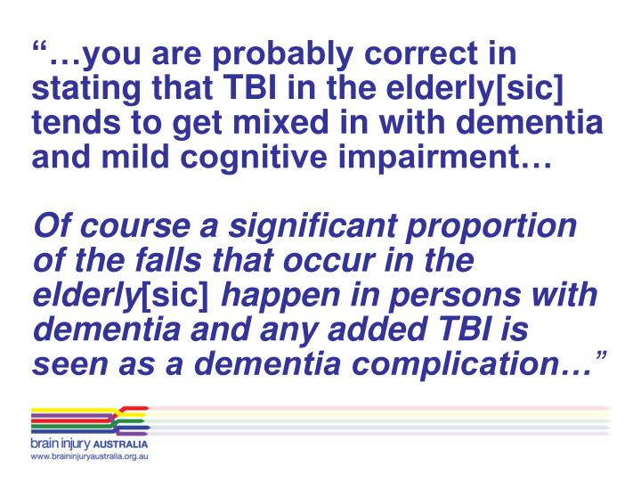 """""""…you are probably correct in stating that TBI in the elderly[sic] tends to get mixed in with dementia and mild cognitive impairment…"""