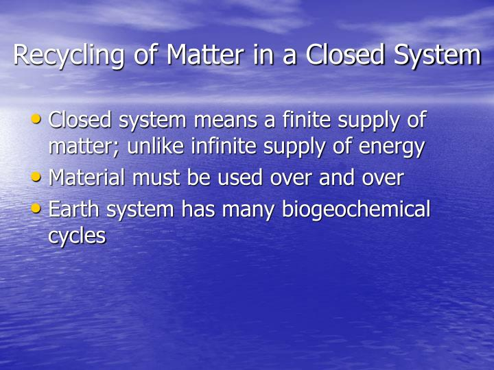 Recycling of Matter in a Closed System
