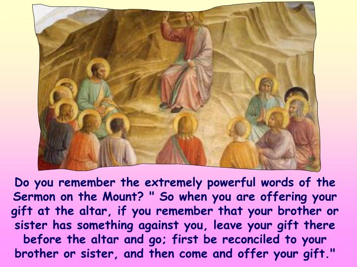 Do you remember the extremely powerful words of the Sermon on the Mount?