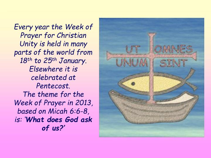 Every year the Week of Prayer for Christian Unity is held in many parts of the world from 18
