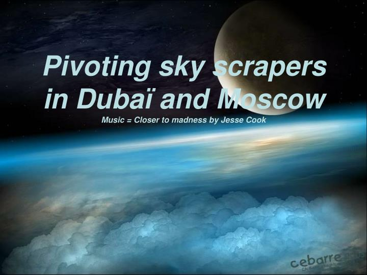 Pivoting sky scrapers in duba and moscow music closer to madness by jesse cook