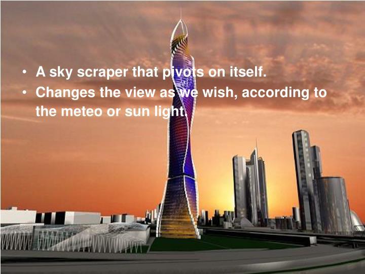 A sky scraper that pivots on itself.