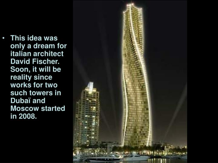 This idea was only a dream for italian architect David Fischer. Soon, it will be reality since works for two such towers in  Dubaï and Moscow started in 2008.