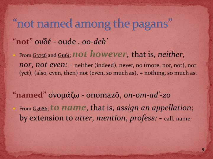 """not named among the pagans"""