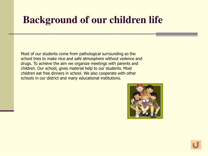 Background of our children life