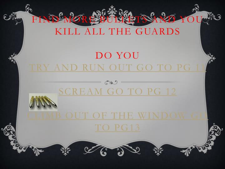 Find more bullets and you kill all the guards
