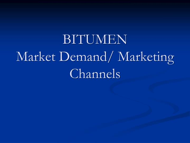 Bitumen market demand marketing channels